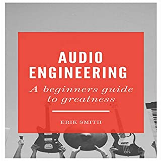 Audio Engineering: A Beginners Guide to Greatness cover art