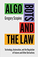 Algo Bots and the Law: Technology, Automation, and the Regulation of Futures and Other Derivatives