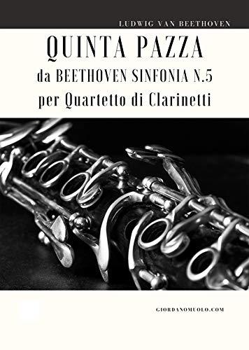 Quinta Pazza da Beethoven Sinfonia N. 5 per Quartetto di Clarinetti (Italian Edition)