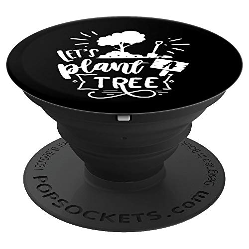 Let's Plant a Tree - Save The Earth - Save Our Trees PopSockets Grip and Stand for Phones and Tablets