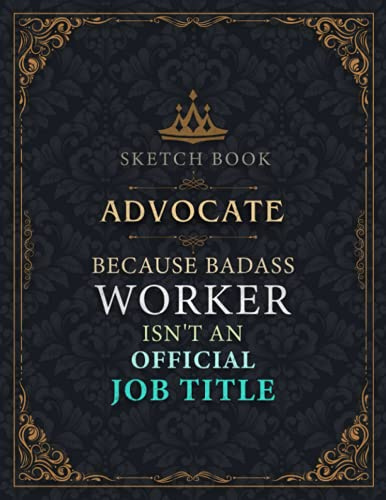Advocate Sketch Book - Advocate Because Badass Worker Isn't An Official Job Title Working Cover Notebook Journal: Notebook for Painting, Drawing, ... 8.5 x 11 inch, 21.59 x 27.94 cm, A4 size)