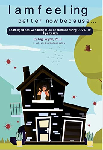 I am feeling better now because...: Learning to deal with being stuck in the house during COVID-19 Tips for kids