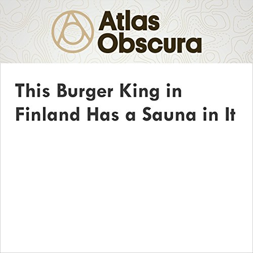 This Burger King in Finland Has a Sauna in It audiobook cover art