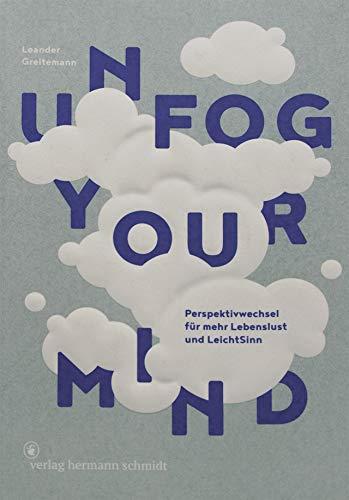 Unfog Your Mind: Perspektivwechsel für mehr Lebenslust und LeichtSinn