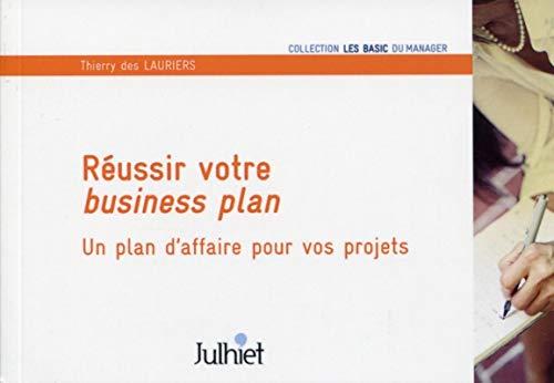 Réussir votre business plan: Un plan d'affaire pour vos projets.