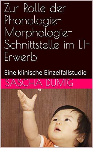 Zur Rolle der Phonologie-Morphologie-Schnittstelle im L1-Erwerb: Eine klinische Einzelfallstudie