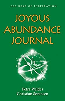 Joyous Abundance Journal: 366 Days of Inspiration by [Petra Weldes, Christian Sørensen]