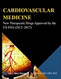 CARDIOVASCULAR MEDICINE: New Therapeutic Drugs Approved by the US FDA (2013‒2017) (English Edition)