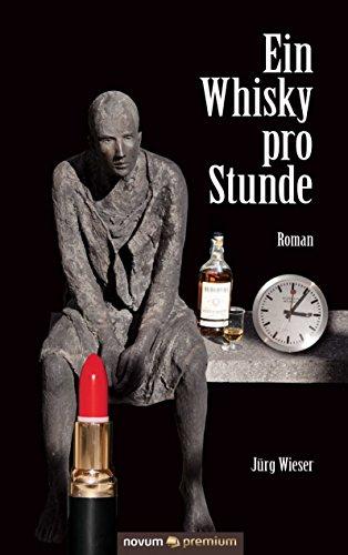 Ein Whisky pro Stunde: Roman
