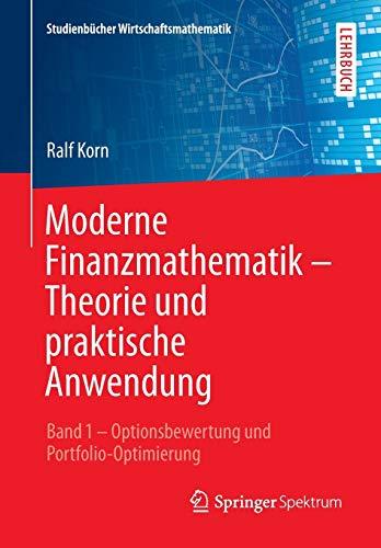 Moderne Finanzmathematik - Theorie und praktische Anwendung: Band 1 – Optionsbewertung und Portfolio-Optimierung (Studienbücher Wirtschaftsmathematik)