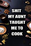 Shit My Aunt Taught Me To Cook Journal Blank Recipes Cookbook to write in: Blank Recipe Journal to Write in Favorite Recipes and Meals, Personalized ... cookbook; Blank Recipe Gifts for cooking