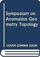 Symposium on Anomalies Geometry Topology