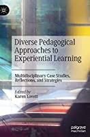 Diverse Pedagogical Approaches to Experiential Learning: Multidisciplinary Case Studies, Reflections, and Strategies