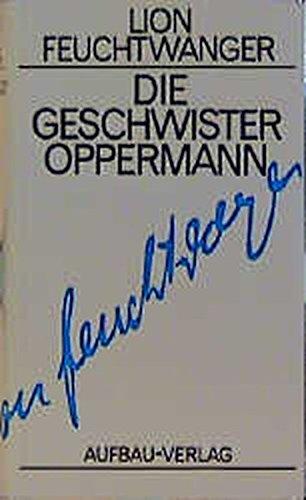 Die Geschwister Oppermann: Roman. Gesammelte Werke in Einzelbänden, Band 7 (Feuchtwanger GW in Einzelbänden, Band 7)