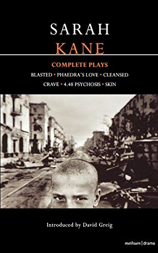 Sarah Kane: Complete Plays: Blasted; Phaedra's Love; Cleansed; Crave; 4.48 Psychosis; Skin (Contemporary Dramatists)