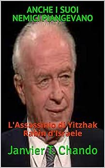 ANCHE I SUOI NEMICI PIANGEVANO: L'Assassinio di Yitzhak Rabin d'Israele (Italian Edition) par [Janvier T. Chando, Janvier Tchouteu]