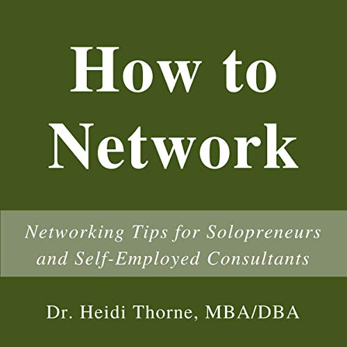 How to Network     Networking Tips for Solopreneurs and Self-Employed Consultants              By:                                                                                                                                 Heidi Thorne                               Narrated by:                                                                                                                                 Heidi Thorne                      Length: 2 hrs and 7 mins     Not rated yet     Overall 0.0