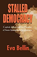 Stalled Democracy: Capital, Labor, and the Paradox of State-Sponsored Development by Eva Bellin(2011-09-01)