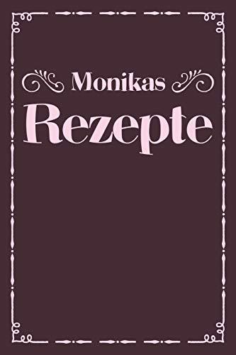 Monikas Rezepte: A5 Rezeptbuch zum selberschreiben personalisiert Personalisierte Geschenke Vorname Monika   Übersichtliches blanko Kochbuch für 100 ... Frauen Mütter Omas Enkel Töchter Hobbyköche