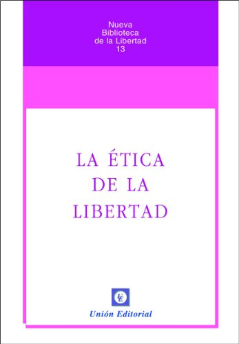 La ética de la Libertad (Nueva Biblioteca de la Libertad nº 13) (Spanish Edition)