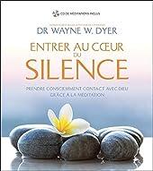 Entrer au coeur du silence - Prendre consciemment contact avec Dieu grâce à la méditation - Livre + CD de Wayne W. Dyer