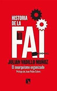 Historia de la FAI: El anarquismo organizado: 825 par Julián Vadillo Muñoz