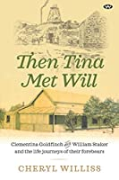 Then Tina Met Will: Clementina Goldfinch and William Staker and the life journeys of their forebears