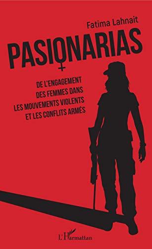Pasionarias: De l'engagement des femmes dans les mouvements violents et les conflits armés