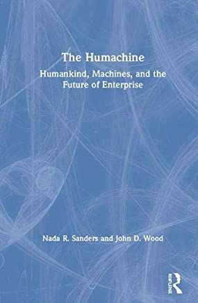 The Humachine: Humankind, Machines, and the Future of Enterprise
