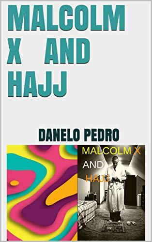 MALCOLM X AND HAJJ : MALCOLM X AND HAJJ   Malcolm X and the Hajj (English Edition)