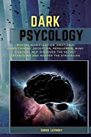 Dark Psychology Secret: Mental Manipulation, Emotional Conditioning, Deception, Persuasion, Mind Control, Nlp. Discover the Secret Techniques and Master the Strategies