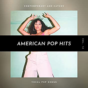 American Pop Hits - Contemporary And Catchy Vocal Pop Songs, Vol. 12