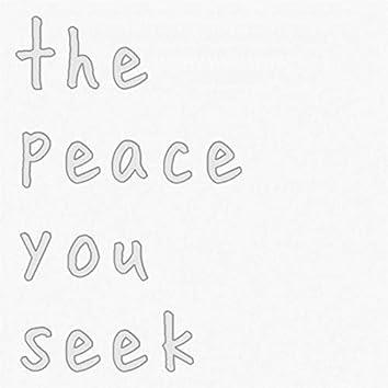 The Peace You Seek