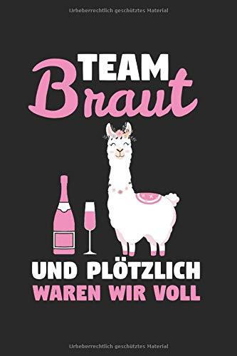 Team Braut Und Plötzlich Waren Wir Voll: Alpaka Braut & Team Sekt Notizbuch 6'x9' Junggesellin Geschenk für Lama & Junggesellenabschied