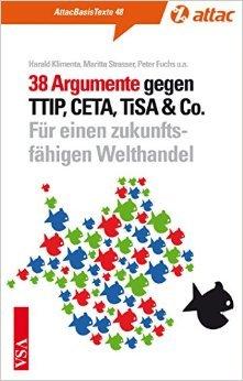 38 Argumente gegen TTIP, CETA, TiSA & Co.: Für einen zukunftsfähigen Welthandel (AttacBasis Texte) ( Mai 2015 )