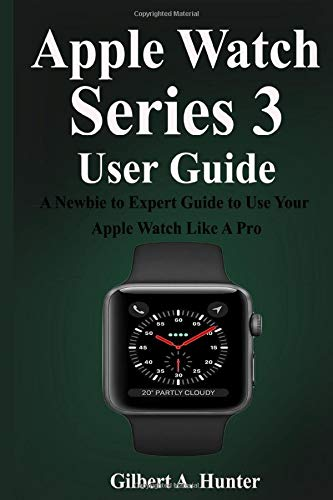 Apple Watch Series 3 User Guide: A Comprehensive Guide with Cool Tips and Tricks to Master the New Apple Watch Series 3