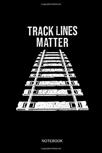 Track Lines Matter - Notebook: Lined Train & Railroad Notebook / Journal. Funny Railway Accessories & Novelty Train Gift Idea & Party Favors for Model Train & Steam Locomotive Lover.