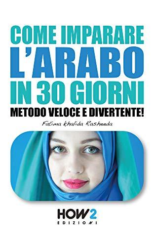 COME IMPARARE L'ARABO IN 30 GIORNI: Metodo Veloce e Divertente! (HOW2 Edizioni Vol. 146)