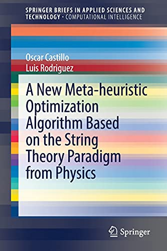 A New Meta-heuristic Optimization Algorithm Based on the String Theory Paradigm from Physics (SpringerBriefs in Computational Intelligence)