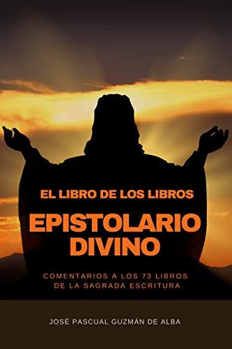 El Libro de los Libros. Epistolario Divino: Comentarios a los 73 libros de la Sagrada Escritura