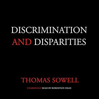 Discrimination and Disparities                   By:                                                                                                                                 Thomas Sowell                               Narrated by:                                                                                                                                 Robertson Dean                      Length: 5 hrs and 2 mins     81 ratings     Overall 4.8