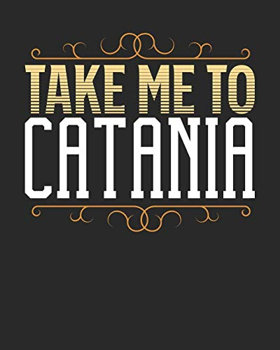 Take Me To Catania: Catania Travel Journal| Catania Vacation Journal | 150 Pages 8x10 | Packing Check List | To Do Lists | Outfit Planner And Much More