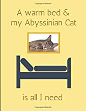 A Warm Bed & My Abyssinian Cat Is All I Need: Lined Journal Note Book