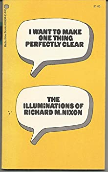 Paperback I want to make one thing perfectly clear;: The illuminations of Richard M. Nixon, Book