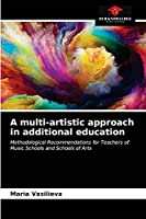 A multi-artistic approach in additional education: Methodological Recommendations for Teachers of Music Schools and Schools of Arts