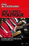 Une Justice politique: Des années Chirac au système Macron, histoire d'un dévoiement