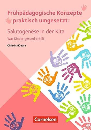 Frühpädagogische Konzepte praktisch umgesetzt / Salutogenese in der Kita: Was Kinder gesund erhält. Ratgeber