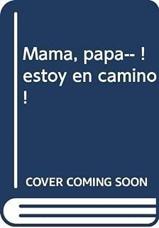 MAMA, PAPA... !ESTOY EN CAMINO¡