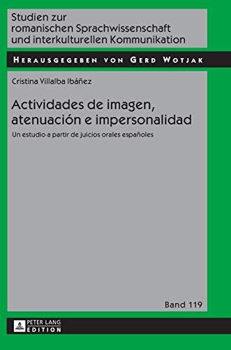 Actividades de imagen, atenuación e impersonalidad; Un estudio a partir de juicios orales españoles (119) (Studien Zur Romanischen Sprachwissenschaft Und Interkulturel)