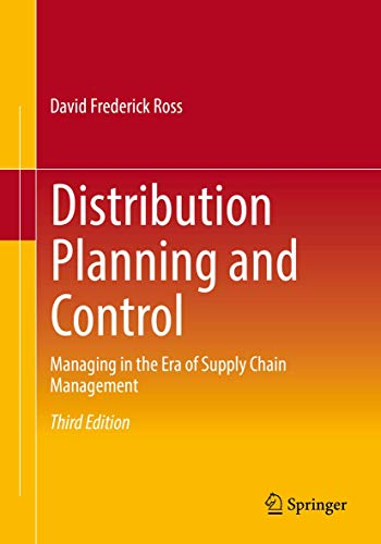 Compare Textbook Prices for Distribution Planning and Control: Managing in the Era of Supply Chain Management Softcover reprint of the original 3rd ed. 2015 Edition ISBN 9781489977274 by Ross, David Frederick